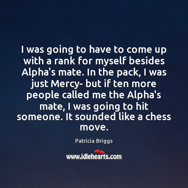 I was going to have to come up with a rank for Patricia Briggs Picture Quote