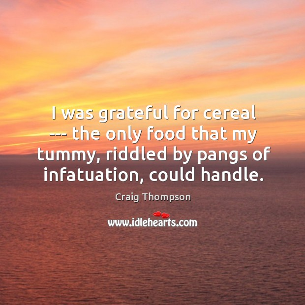 I was grateful for cereal — the only food that my tummy, Craig Thompson Picture Quote