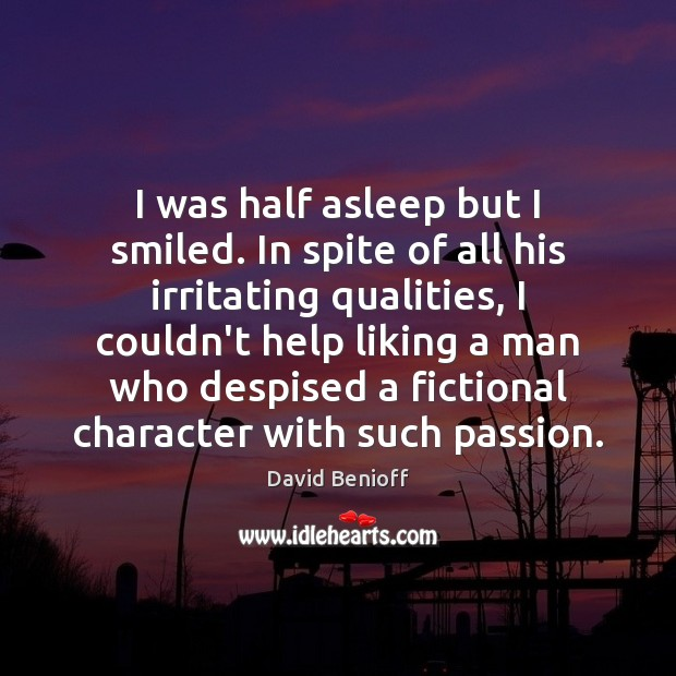 I was half asleep but I smiled. In spite of all his Passion Quotes Image