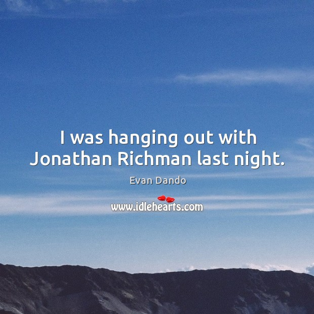 I was hanging out with jonathan richman last night. Image