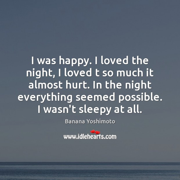 I was happy. I loved the night, I loved t so much Image