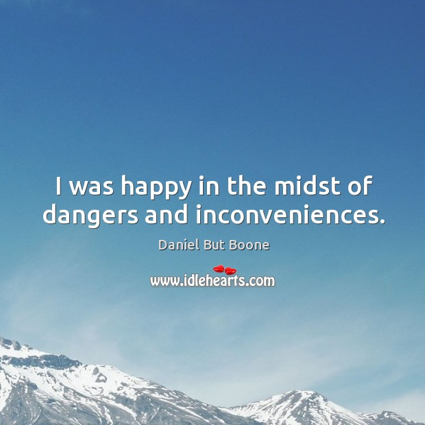 Image, I was happy in the midst of dangers and inconveniences.