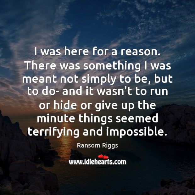 Ransom Riggs Picture Quote image saying: I was here for a reason. There was something I was meant