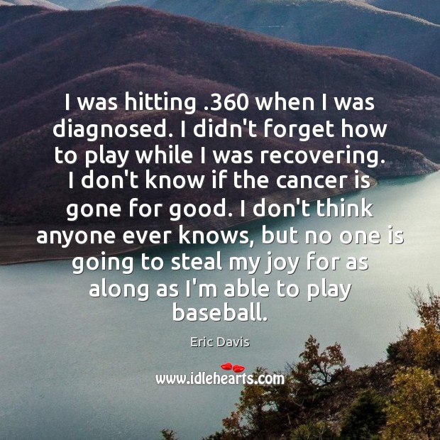 Image, I was hitting .360 when I was diagnosed. I didn't forget how to