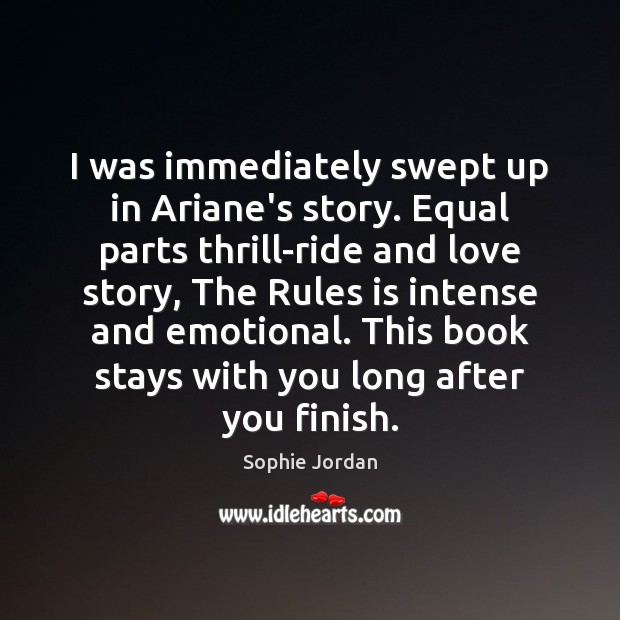 I was immediately swept up in Ariane's story. Equal parts thrill-ride and Sophie Jordan Picture Quote