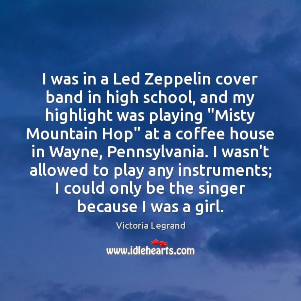 Image, I was in a Led Zeppelin cover band in high school, and