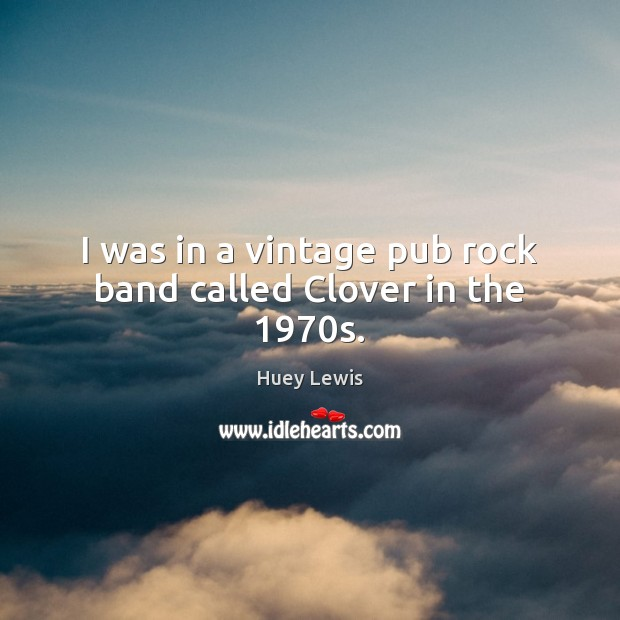 I was in a vintage pub rock band called Clover in the 1970s. Image