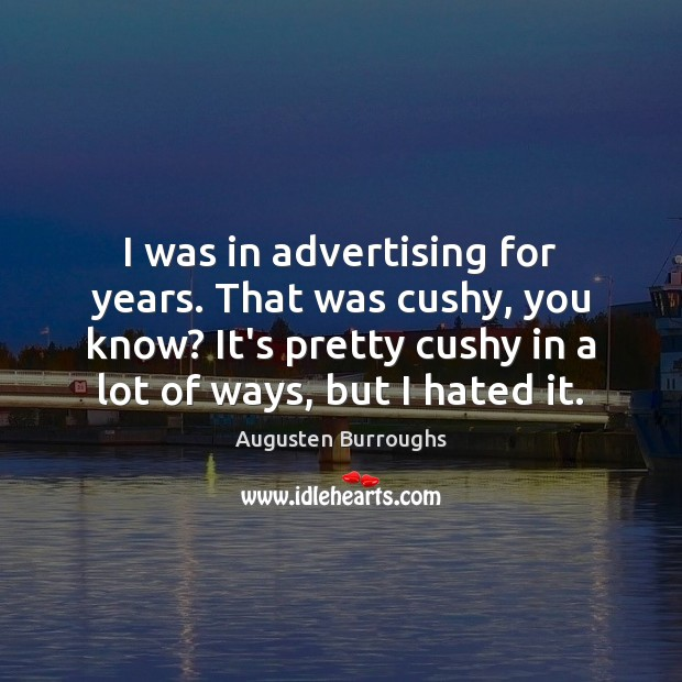 I was in advertising for years. That was cushy, you know? It's Augusten Burroughs Picture Quote
