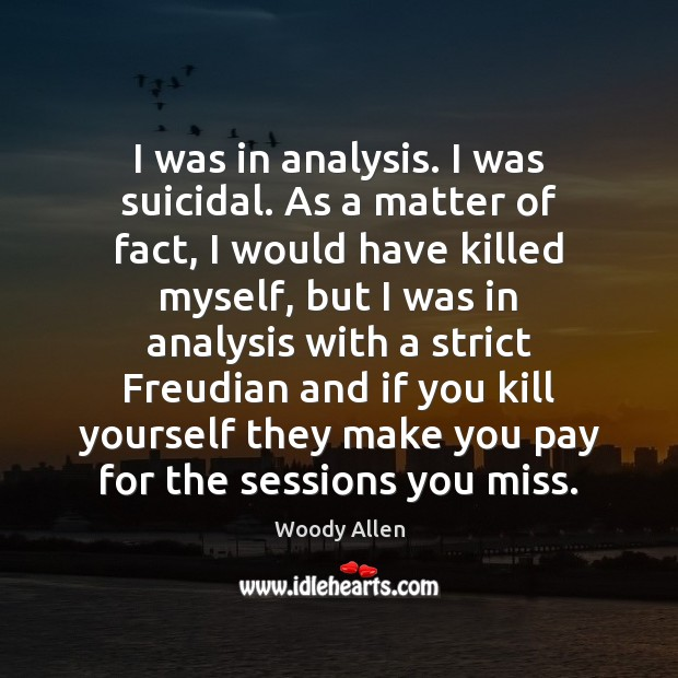 Killing Yourself Quotes Captivating Woody Allen Quote I Was In Analysisi Was Suicidalas A Matter