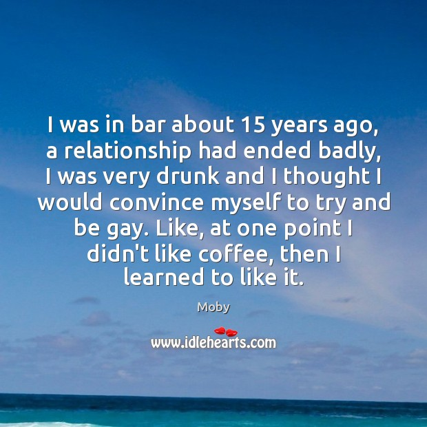 Image, I was in bar about 15 years ago, a relationship had ended badly,