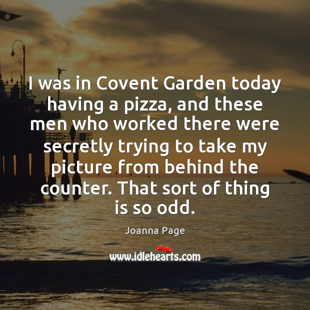 I was in Covent Garden today having a pizza, and these men Joanna Page Picture Quote