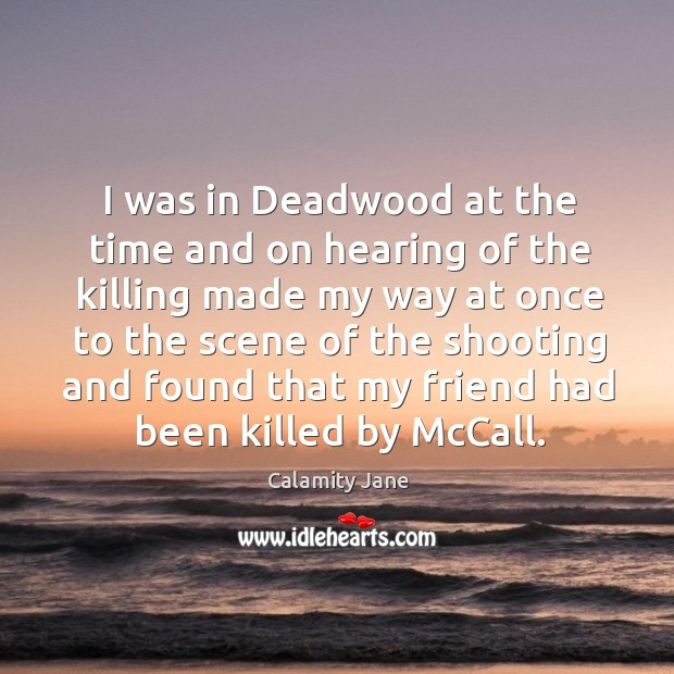 Image, I was in deadwood at the time and on hearing of the killing made my way at once