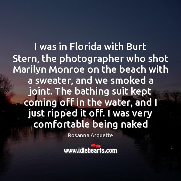 Image, I was in Florida with Burt Stern, the photographer who shot Marilyn