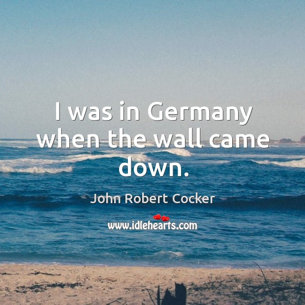 Image, I was in germany when the wall came down.