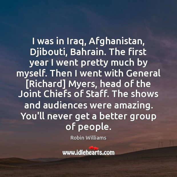I was in Iraq, Afghanistan, Djibouti, Bahrain. The first year I went Image