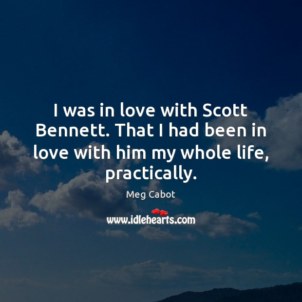 I was in love with Scott Bennett. That I had been in Meg Cabot Picture Quote