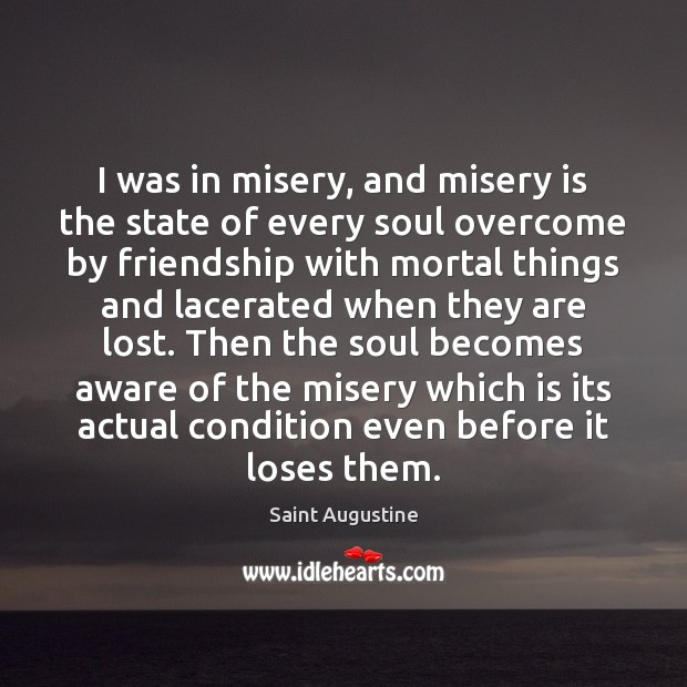 I was in misery, and misery is the state of every soul Image