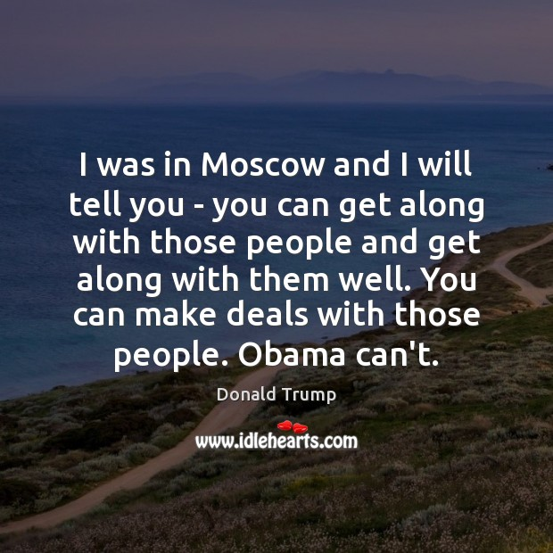 I was in Moscow and I will tell you – you can Donald Trump Picture Quote