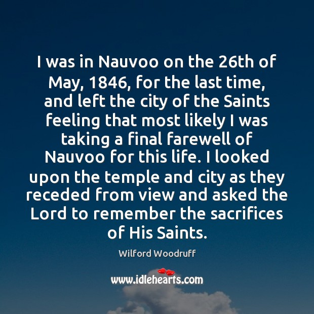 I was in Nauvoo on the 26th of May, 1846, for the last Image
