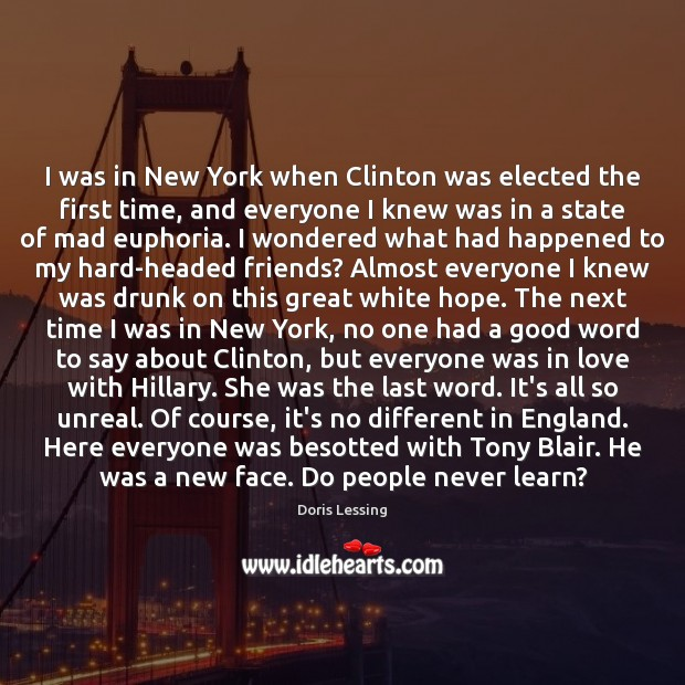 I was in New York when Clinton was elected the first time, Doris Lessing Picture Quote