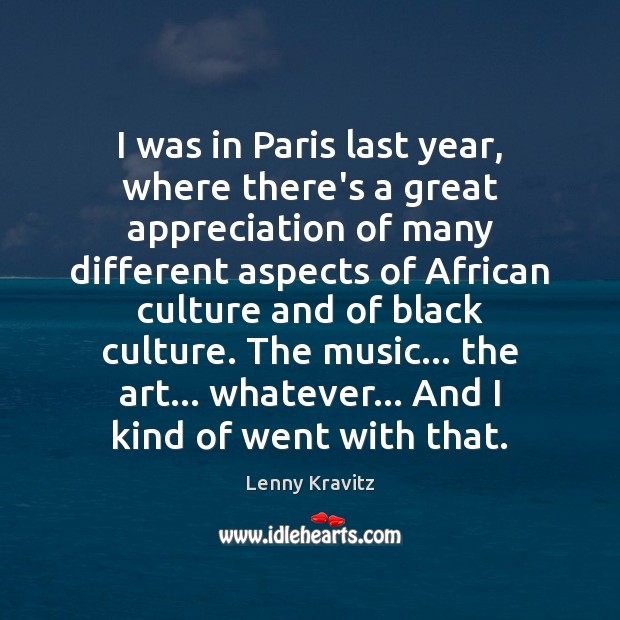 I was in Paris last year, where there's a great appreciation of Lenny Kravitz Picture Quote