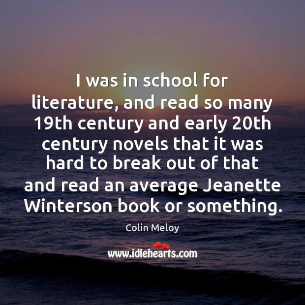 I was in school for literature, and read so many 19th century Image