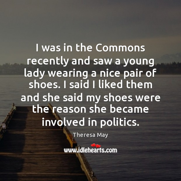 I was in the Commons recently and saw a young lady wearing Theresa May Picture Quote