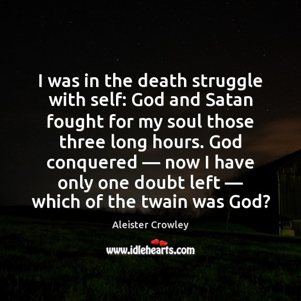I was in the death struggle with self: God and Satan fought Image