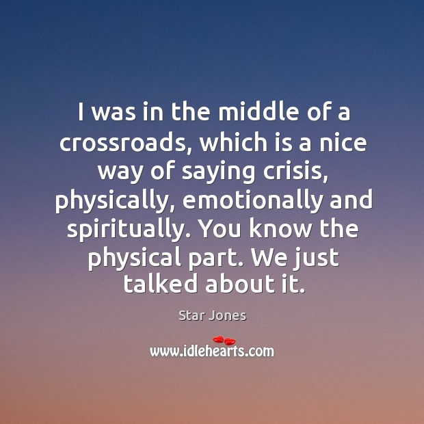 I was in the middle of a crossroads, which is a nice way of saying crisis Image