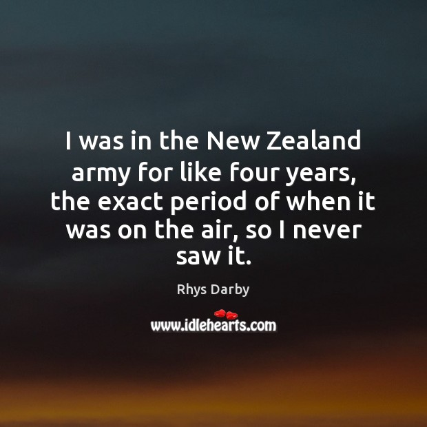 Image, I was in the New Zealand army for like four years, the