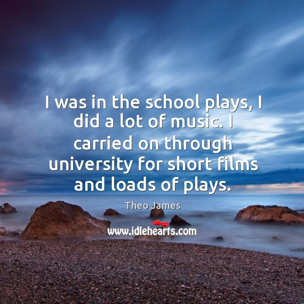 I was in the school plays, I did a lot of music. Image