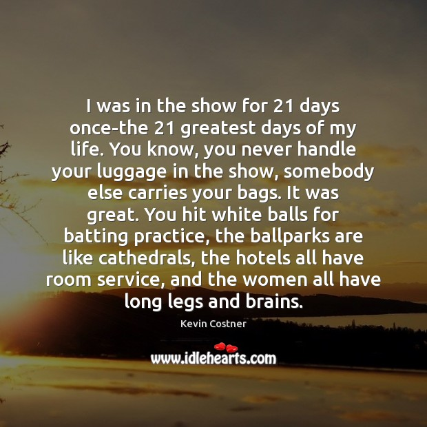 I was in the show for 21 days once-the 21 greatest days of my Kevin Costner Picture Quote