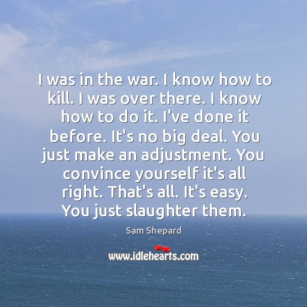 I was in the war. I know how to kill. I was Image