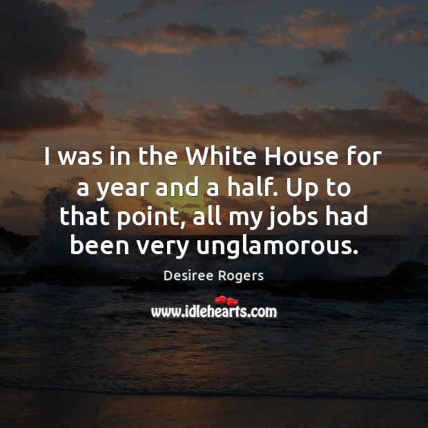 I was in the White House for a year and a half. Image