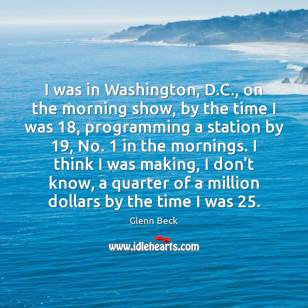 I was in Washington, D.C., on the morning show, by the Glenn Beck Picture Quote
