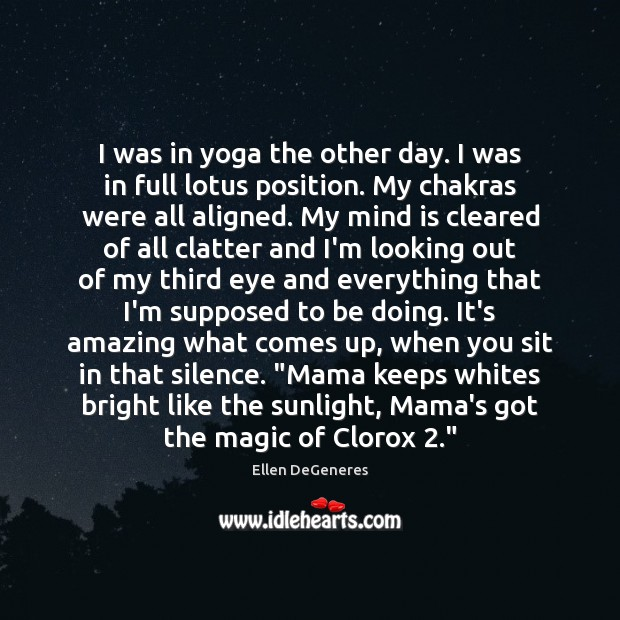 Image, I was in yoga the other day. I was in full lotus