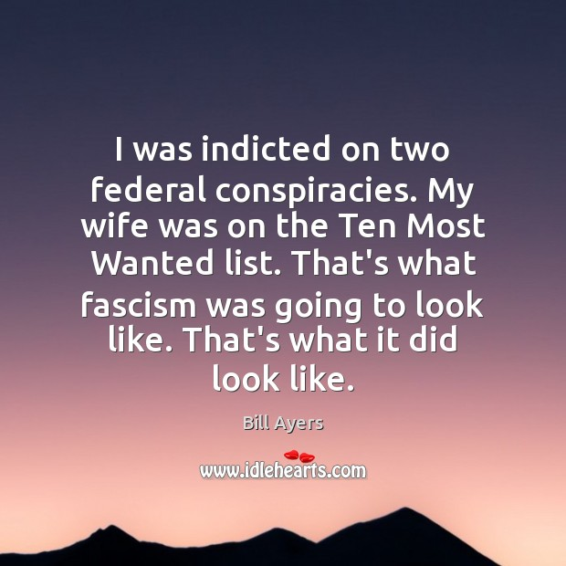 Image, I was indicted on two federal conspiracies. My wife was on the