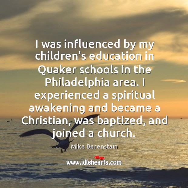I was influenced by my children's education in Quaker schools in the Mike Berenstain Picture Quote