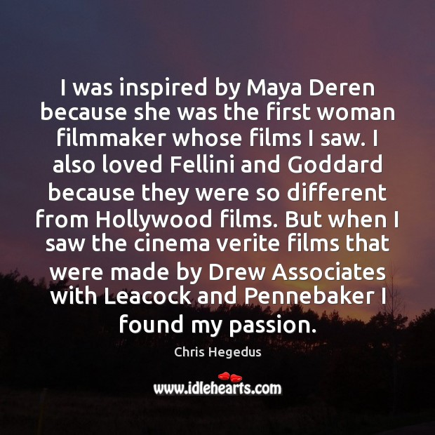 I was inspired by Maya Deren because she was the first woman Image