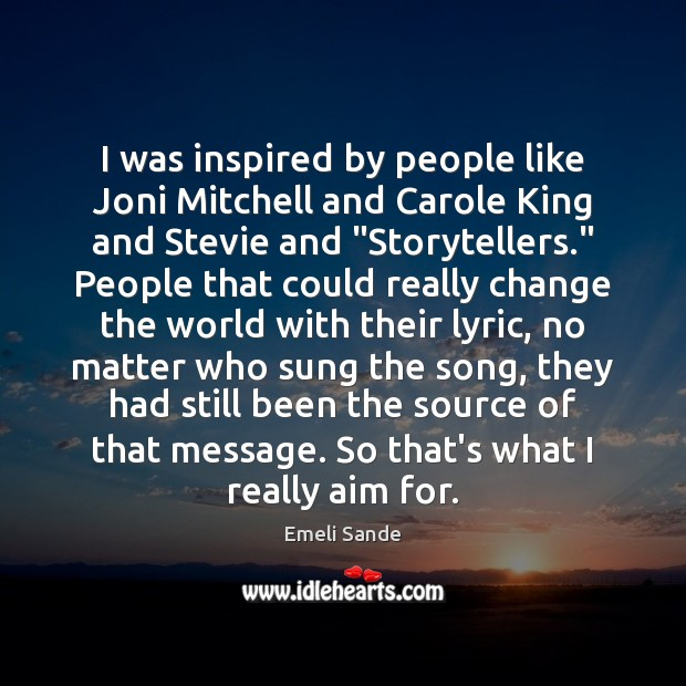 I was inspired by people like Joni Mitchell and Carole King and Emeli Sande Picture Quote