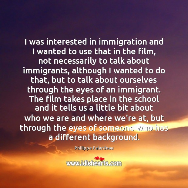 I was interested in immigration and I wanted to use that in Image