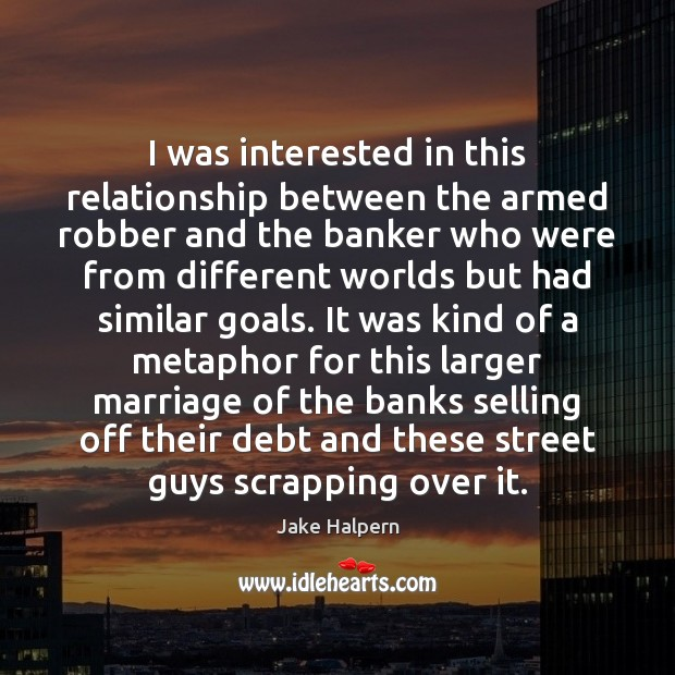 I was interested in this relationship between the armed robber and the Image