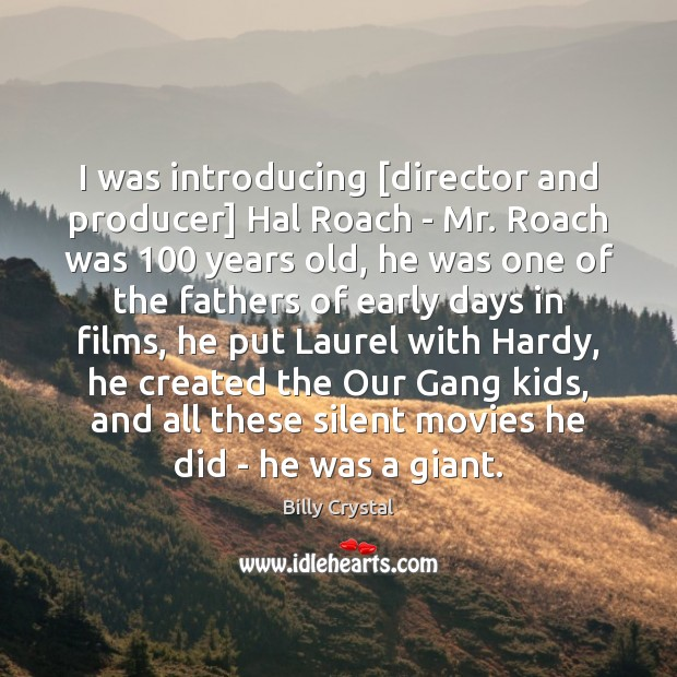 Image, I was introducing [director and producer] Hal Roach – Mr. Roach was 100