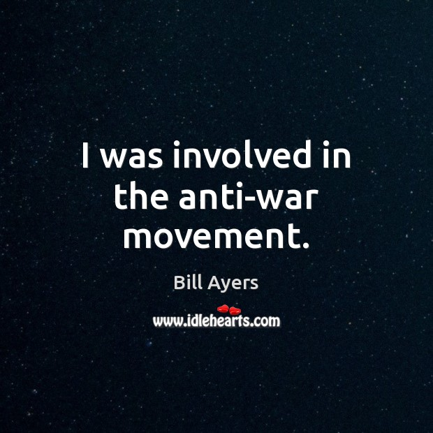 I was involved in the anti-war movement. Image