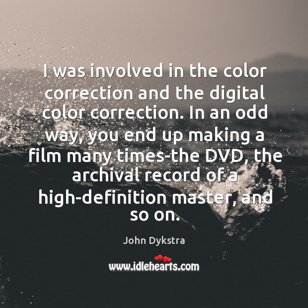I was involved in the color correction and the digital color correction. Image