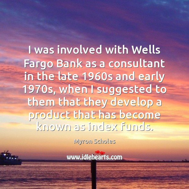 I was involved with Wells Fargo Bank as a consultant in the Image