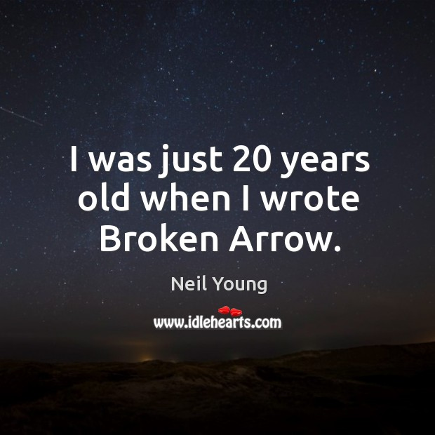 Image, I was just 20 years old when I wrote broken arrow.