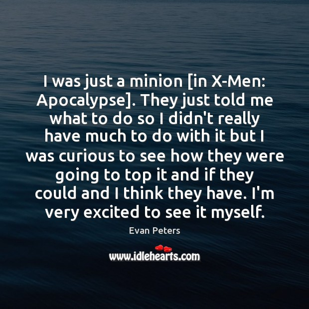 I was just a minion [in X-Men: Apocalypse]. They just told me Image