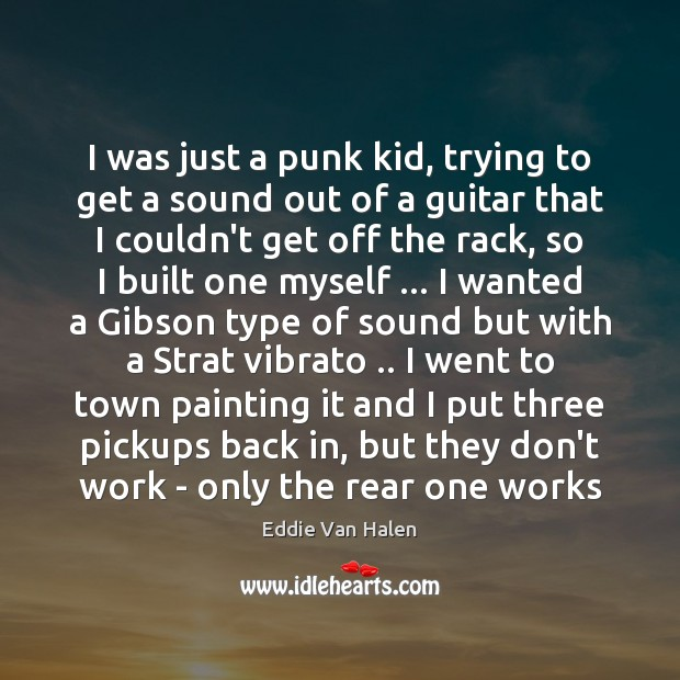 I was just a punk kid, trying to get a sound out Eddie Van Halen Picture Quote