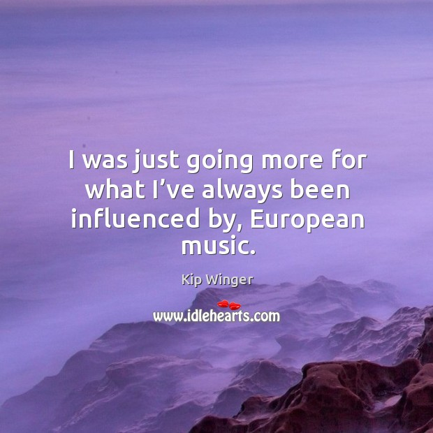 I was just going more for what I've always been influenced by, european music. Image